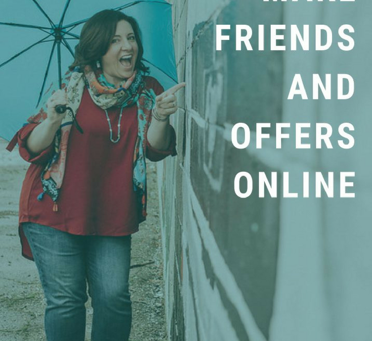 HOW TO MAKE FRIENDS AND OFFERS ONLINE