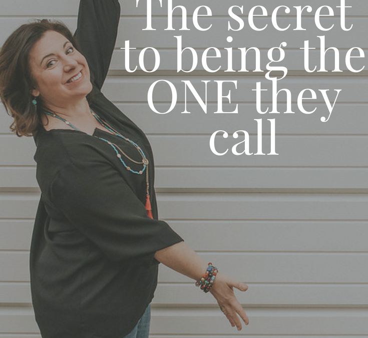 The Secret to Being the ONE They Call (even if you are totally new)