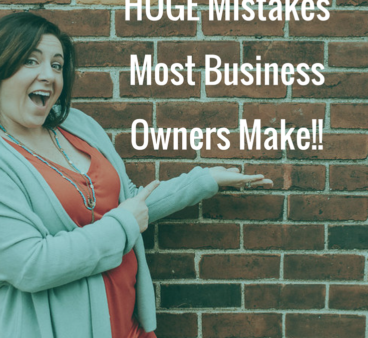 Avoid the HUGE Mistakes Most Business Owners Make!!