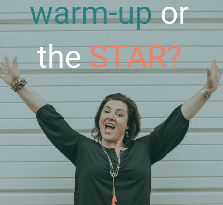 Are you the warm-up or the star?