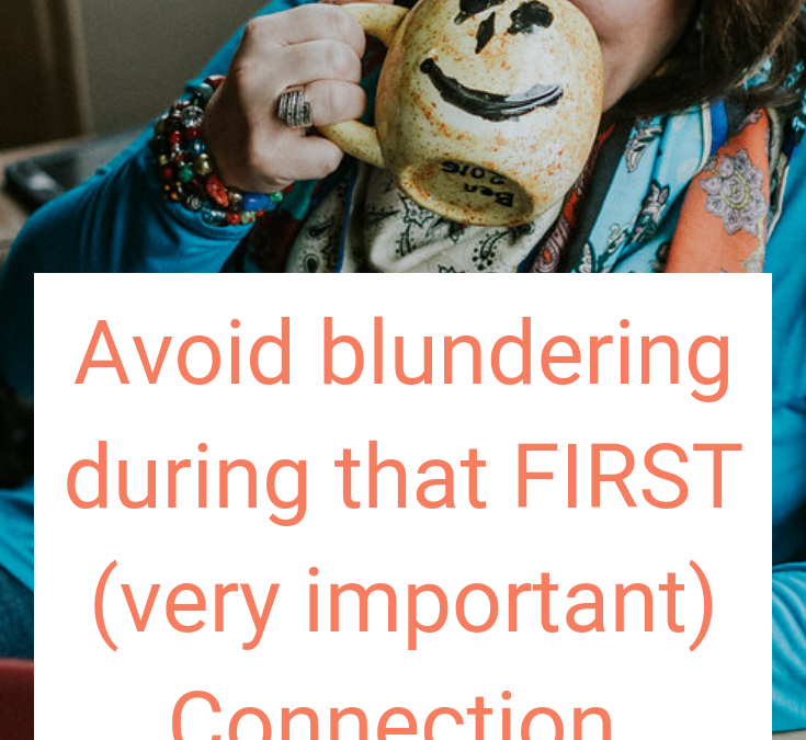 Avoid blundering during that FIRST (very important) Connection.