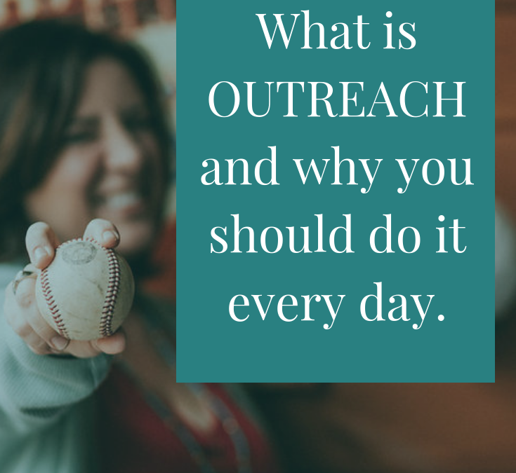 What is outreach and WHY you should do it every day!