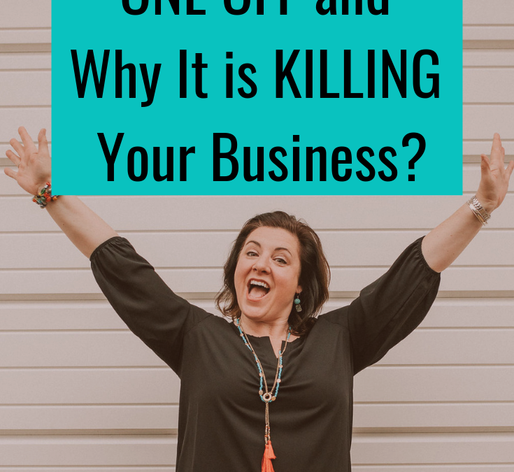 What is a ONE OFF and Why It is KILLING Your Business!!