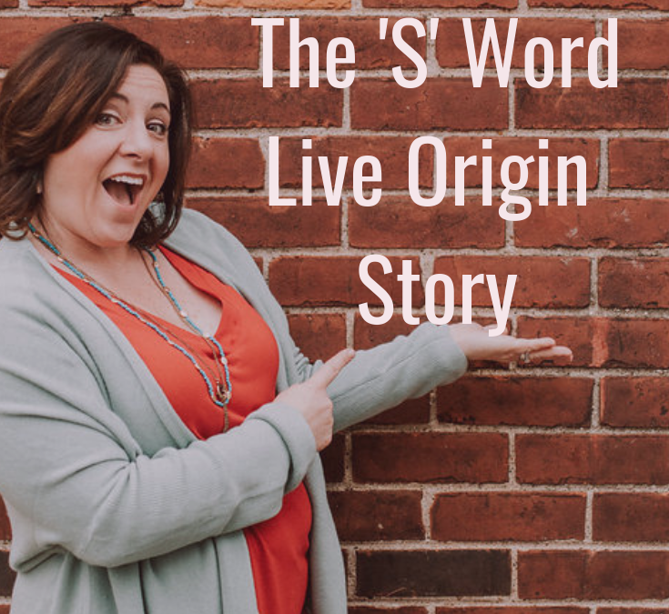 The 'S' Word Live Origin Story