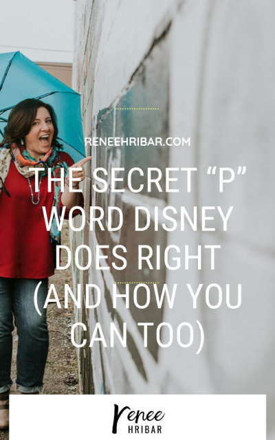 "The Secret ""P"" Word Disney Does Right (and how you can too)"