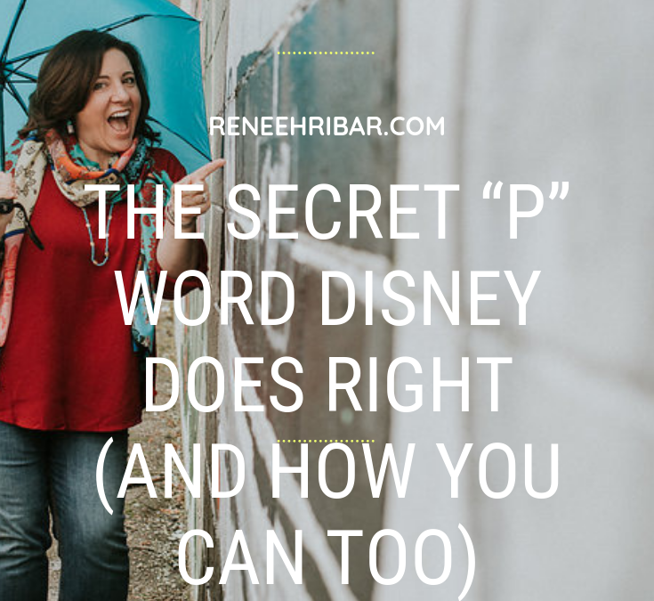 """The Secret """"P"""" Word Disney Does Right (and how you can too)"""