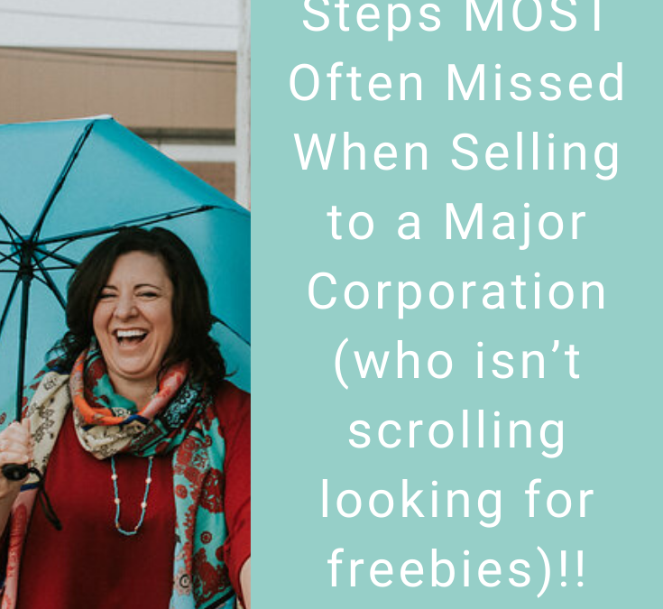 Three Vital Steps MOST Often Missed When Selling to a Major Corporation (who isn't scrolling facebook looking for freebies)!!