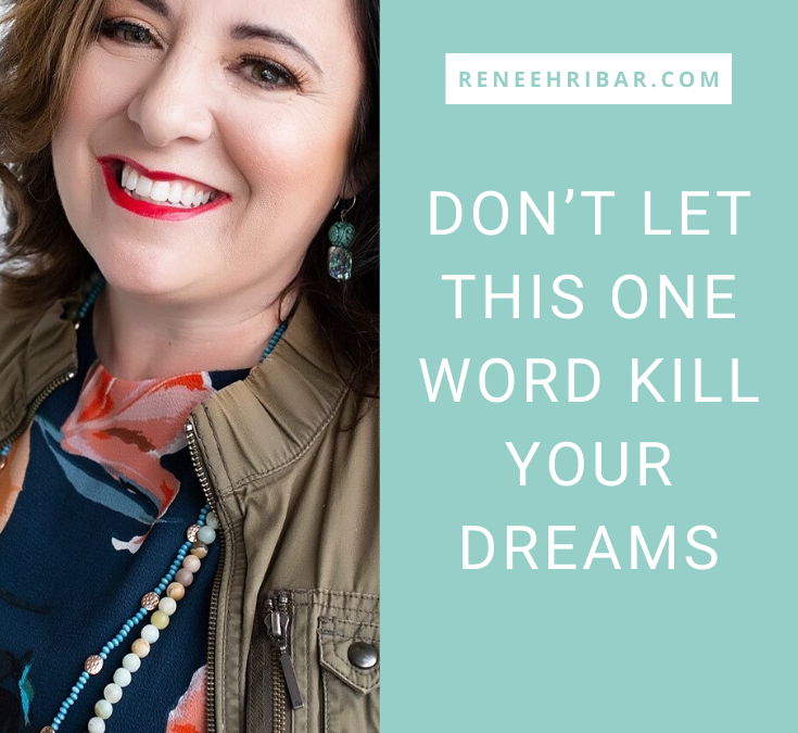Don't Let This One Word Kill Your Dreams