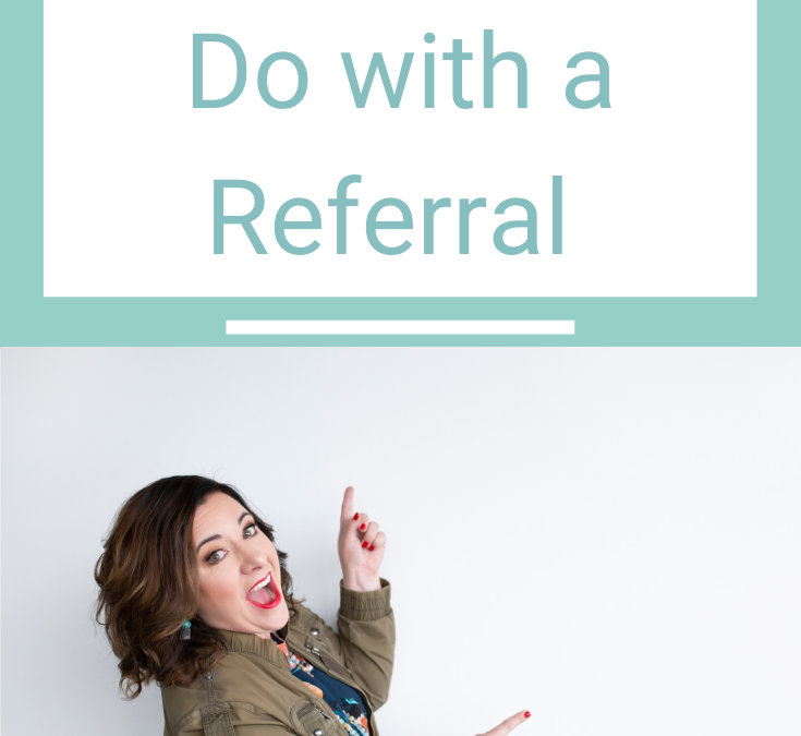 What NOT to Do with a Referral
