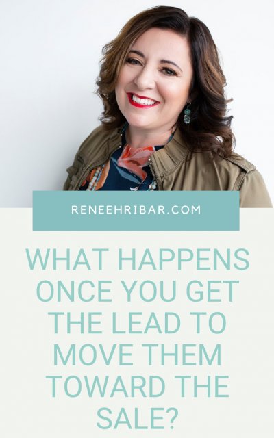 What happens once you GET the lead to move them toward the sale?