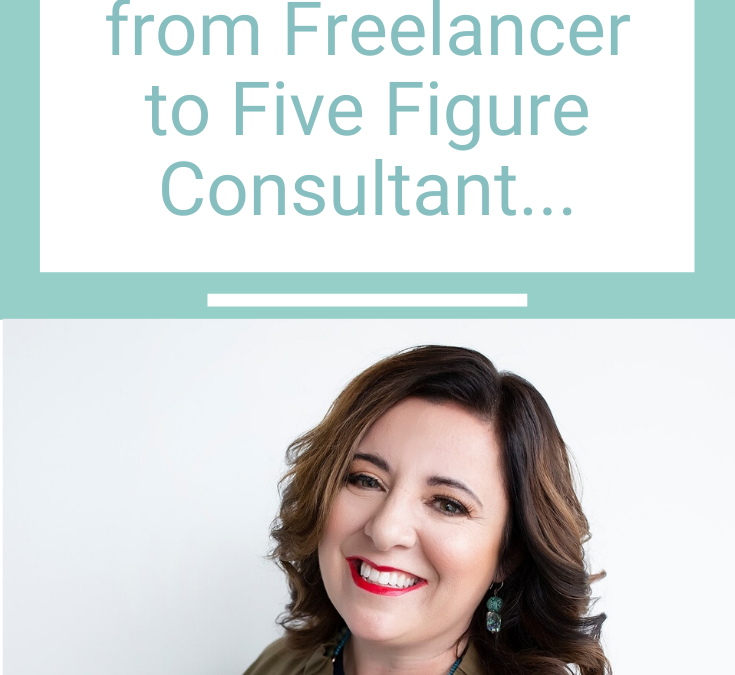 How She went from Freelancer to Five Figure Consultant…