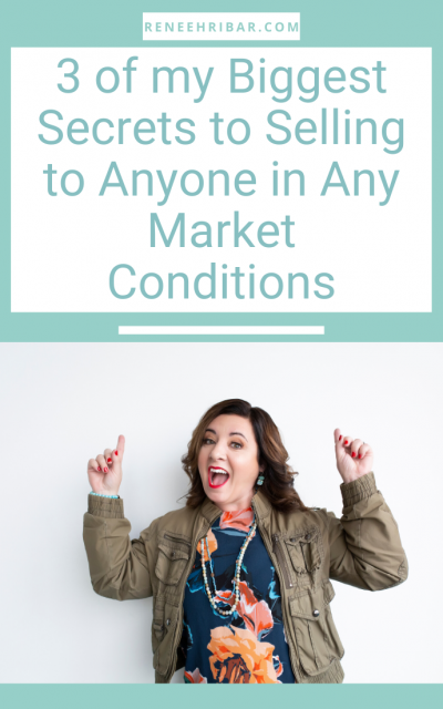 3 of my Biggest Secrets to Selling to Anyone in Any Market Conditions