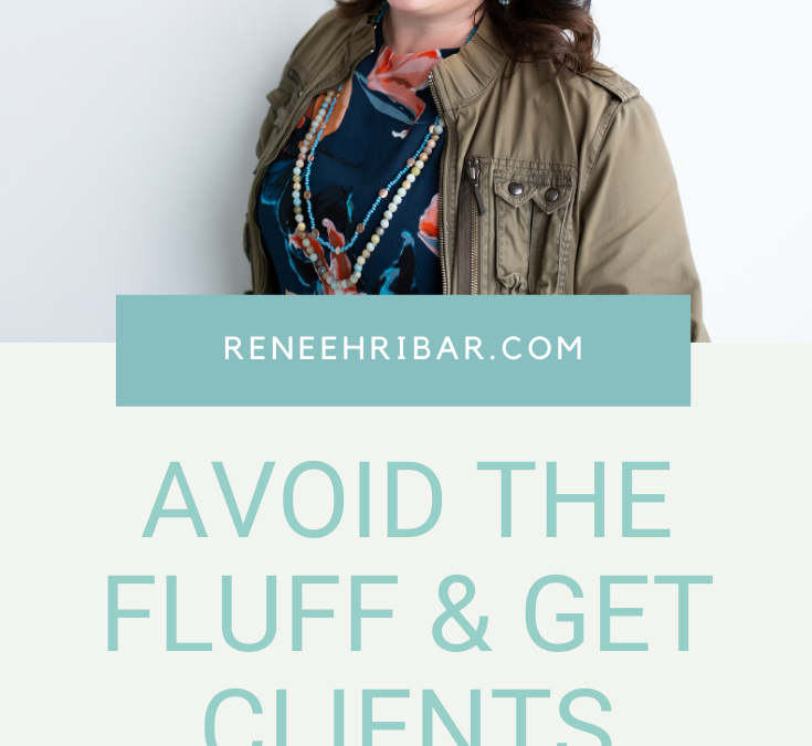 Avoid the Fluff and Get Clients NOW!