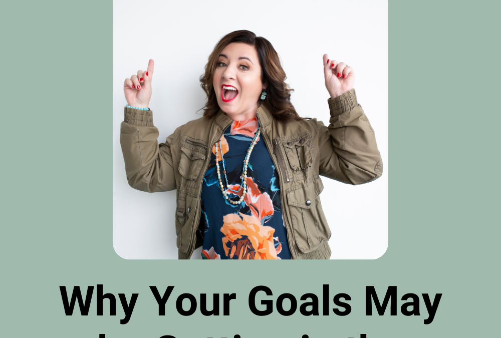Why Your Goals May Be Getting in the Way of your Business