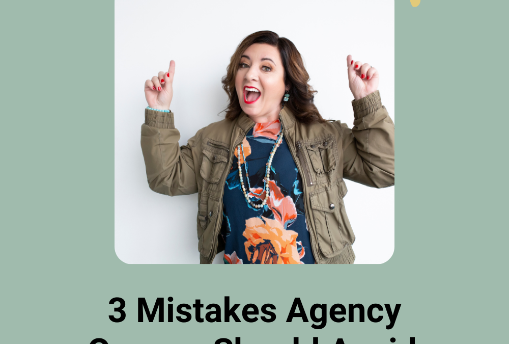 3 Mistakes Agency Owners Should Avoid