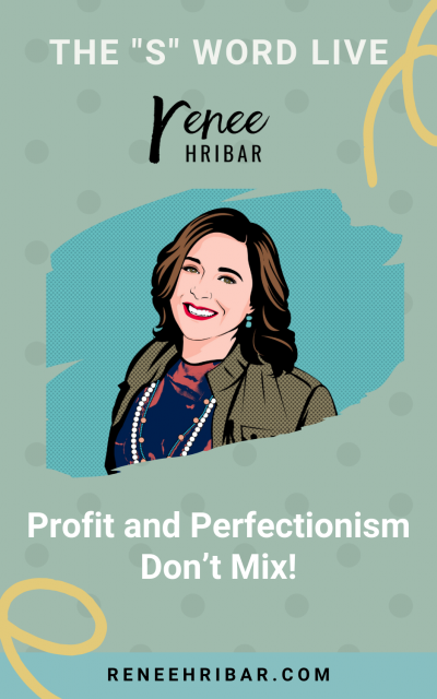 Profit and Perfectionism Don't Mix!